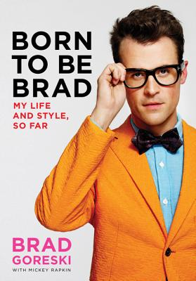 BORN TO BE BRAD, BRAD GORESKI