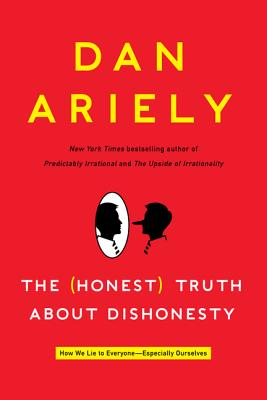 Image for The (Honest) Truth About Dishonesty: How We Lie to Everyone---Especially Ourselves