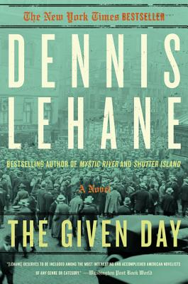 The Given Day: A Novel, Dennis Lehane