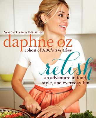 Relish: An Adventure in Food, Style, and Everyday Fun, Daphne Oz