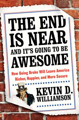 Image for The End Is Near and It's Going to Be Awesome: How Going Broke Will Leave America Richer, Happier, and More Secure