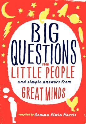 BIG QUESTIONS FROM LITTLE PEOPLE AND SIMPLE ANSWERS FROM GREAT MINDS, HARRIS, GEMMA ELWIN