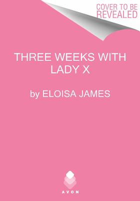 Three Weeks With Lady X (Desperate Duchesses), Eloisa James