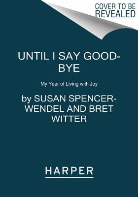 Until I Say Good Bye, Susan Spencer-Wendel