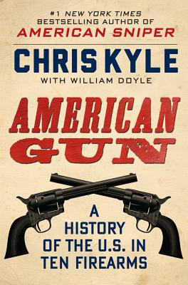 Image for American Gun: A History of the U.S. in Ten Firearms