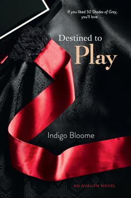 Destined to Play: An Avalon Novel (Destined Series), Indigo Bloome