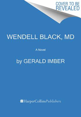 Wendell Black, MD: A Novel, M.D. Gerald Imber