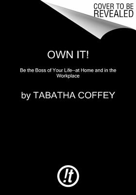 Image for Own It!: Be the Boss of Your Life--at Home and in the Workplace