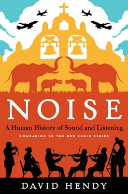 Image for Noise: A Human History of Sound and Listening