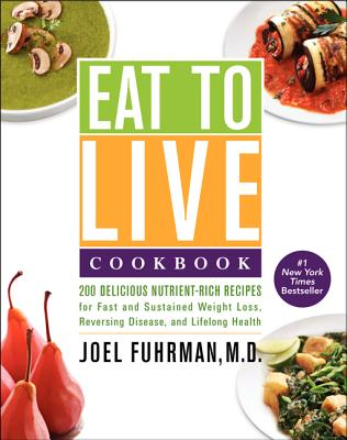 Image for Eat to Live Cookbook: 200 Delicious Nutrient-Rich Recipes for Fast and Sustained Weight Loss, Reversing Disease, and Lifelong Health