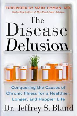 Image for DISEASE DELUSION, THE CONQUERING THE CAUSES OF CHRONIC ILLNESS FOR A HEALTHIER, LONGER, HAPPIER L