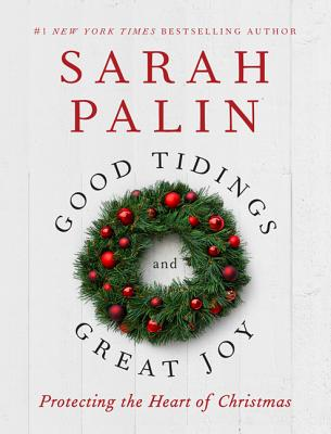 Good Tidings and Great Joy: Protecting the Heart of Christmas, Palin, Sarah