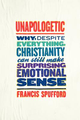 Image for Unapologetic: Why, Despite Everything, Christianity Can Still Make Surprising Emotional Sense