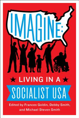 Imagine: Living in a Socialist USA, Goldin, Frances; Smith, Debby; Smith, Michael