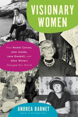Image for Visionary Women: How Rachel Carson, Jane Jacobs, Jane Goodall, and Alice Waters Changed Our World