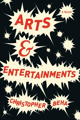 Arts & Entertainments: A Novel, Christopher Beha