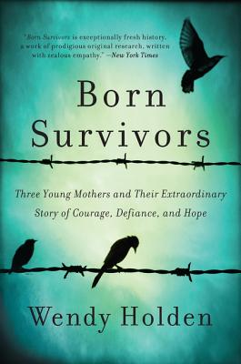 Image for Born Survivors: Three Young Mothers and Their Extraordinary Story of Courage, Defiance, and Hope