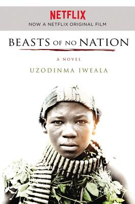 Beasts of No Nation Movie Tie-in: A Novel, Iweala, Uzodinma