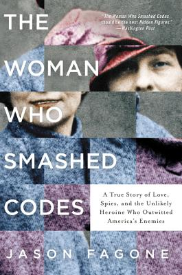 Image for The Woman Who Smashed Codes: A True Story of Love, Spies, and the Unlikely Heroine Who Outwitted America's Enemies