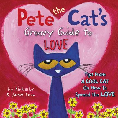 Pete the Cat's Groovy Guide to Love, James Dean,Kimberly Dean