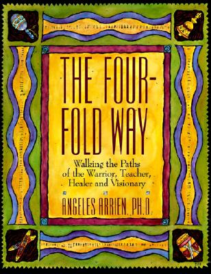 Image for The Four-Fold Way: Walking the Paths of the Warrior, Teacher, Healer, and Visionary