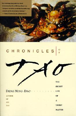 Chronicles of Tao: The Secret Life of a Taoist Master, Ming-dao Deng; Deng Ming-Dao