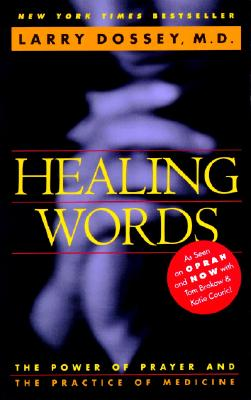 Healing Words: The Power of Prayer and the Practice of Medicine, Larry Dossey