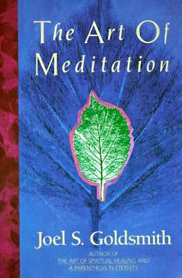 The Art of Meditation, Goldsmith, Joel S.