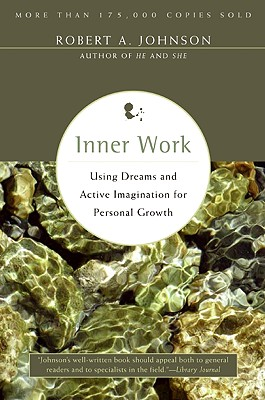 Inner Work: Using Dreams and Active Imagination for Personal Growth, Johnson, Robert A.