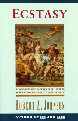 Ecstasy: Understanding the Psychology of Joy, Johnson, Robert A.