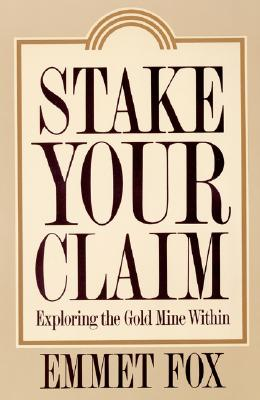 Stake Your Claim: Exploring the Gold Mine Within, Fox, Emmet
