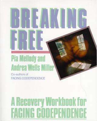 Breaking Free: A Recovery Workbook for Facing Codependence, Pia Mellody; Andrea Wells Miller
