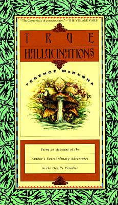 Image for True Hallucinations: Being an Account of the Author's Extraordinary Adventures in the Devil's Paradise