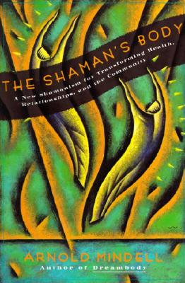 Image for The Shaman's Body: A New Shamanism for Transforming Health, Relationships, and the Community