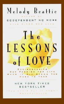 Lessons of Love : Rediscovering Our Passion for Life When It All Seems Too Hard to Take, MELODY BEATTIE