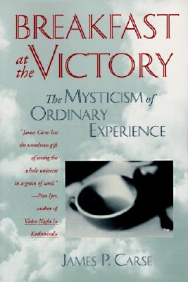 Image for Breakfast at the Victory: The Mysticism of Ordinary Experience