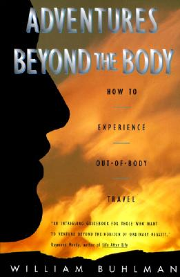Image for Adventures Beyond the Body: How to Experience Out-of-Body Travel