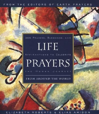 Image for Life Prayers : From Around the World : 365 Prayers, Blessings, and Affirmations to Celebrate the Human Journey