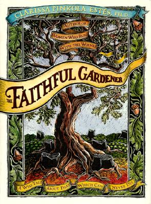Faithful Gardener: A Wise Tale About That Which Can Never Die, Estes, Clarissa Pinkola