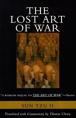 The Lost Art of War: Recently Discovered Companion to the Bestselling The Art of War, The, Sun-Tzu