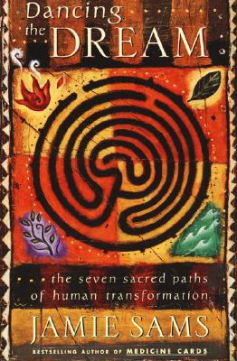 Image for Dancing the Dream: The Seven Sacred Paths Of Human Transformation (Religion and Spirituality)