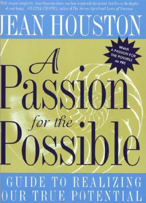 A Passion for the Possible: A Guide to Realizing Your True Potential, Houston, Jean
