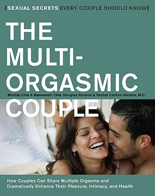The Multi-Orgasmic Couple: Sexual Secrets Every Couple Should Know, Chia, Mantak; Chia, Maneewan; Abrams, Douglas; Abrams, Rachel Carlton