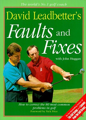 David Leadbetters Faults and Fixes : How to Correct the 80 Most Common Problems in Golf, DAVID LEADBETTER, JOHN HUGGAN, DAVE F. SMITH, NICK PRICE