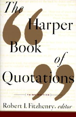 The Harper Book of Quotations 3rd Edition, ROBERT I. FITZHENRY