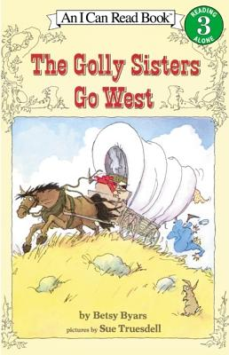 The Golly Sisters Go West (I Can Read Book 3), Betsy Byars