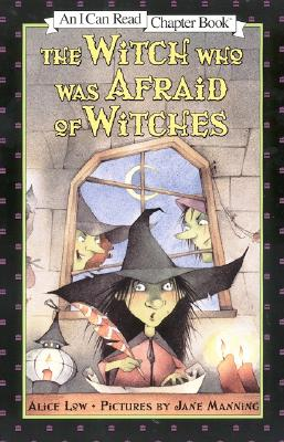 The Witch Who Was Afraid of Witches [An I Can Read Chapter Book], Low, Alice