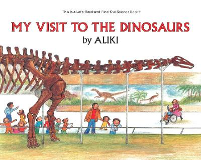 My Visit to the Dinosaurs (Let's-Read-and-Find-Out Science 2), Aliki