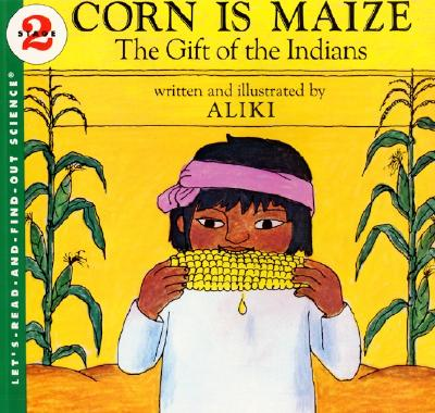 Image for Corn Is Maize: The Gift of the Indians (Let's-Read-and-Find-Out Science 2)