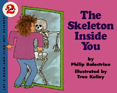 The Skeleton Inside You (Let's-Read-and-Find-Out Science 2), Philip Balestrino